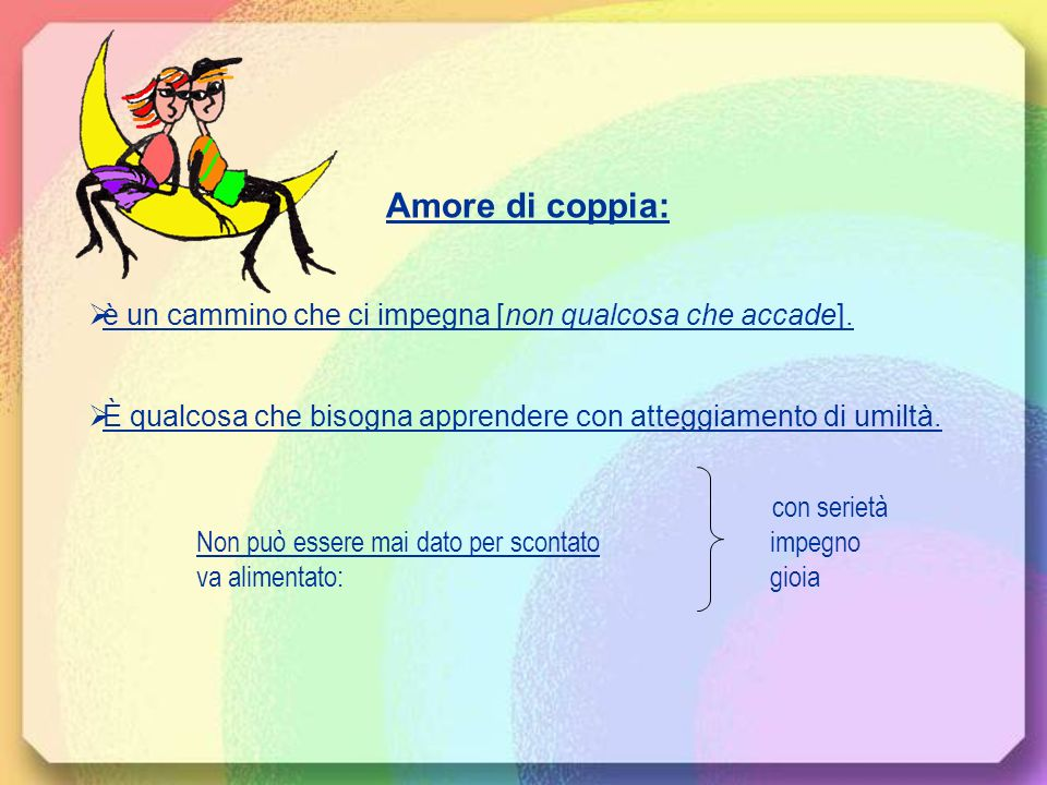Amore di coppia: è un cammino che ci impegna [non qualcosa che accade]. È qualcosa che bisogna apprendere con atteggiamento di umiltà.